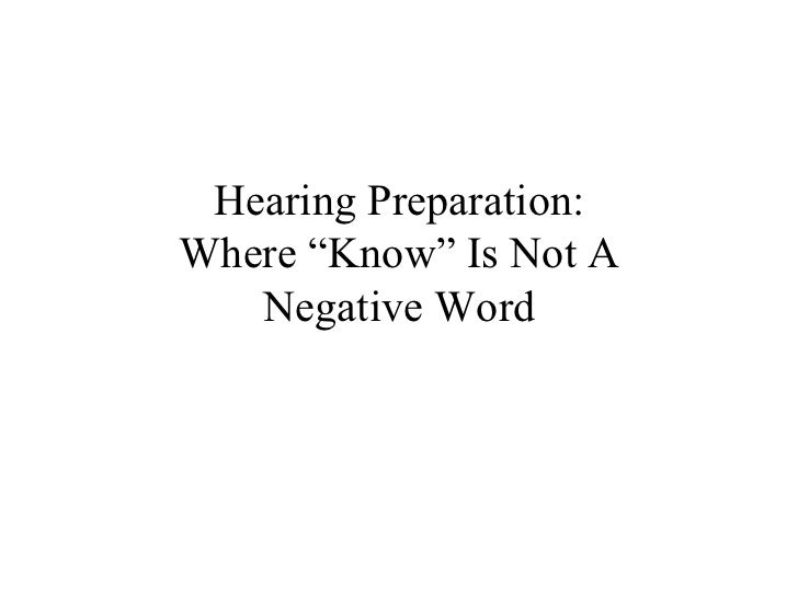"""Hearing Preparation:Where """"Know"""" Is Not A   Negative Word"""