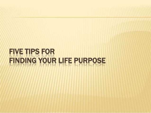 FIVE TIPS FORFINDING YOUR LIFE PURPOSE