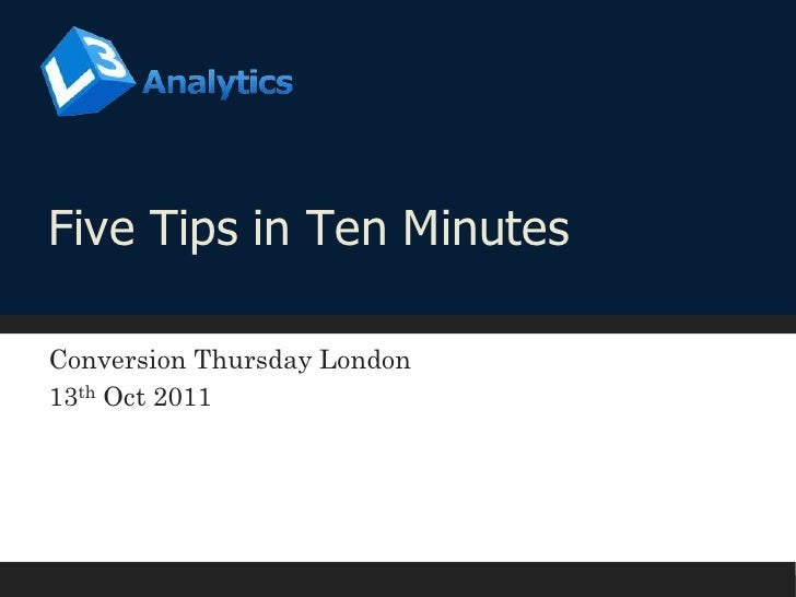 Five Tips in Ten Minutes<br />Conversion Thursday London<br />13th Oct 2011<br />