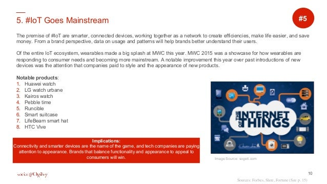 10 5. #IoT Goes Mainstream The premise of #IoT are smarter, connected devices, working together as a network to create eff...
