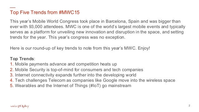 2 Top Five Trends from #MWC15 This year's Mobile World Congress took place in Barcelona, Spain and was bigger than ever wi...