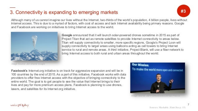 7 3. Connectivity is expanding to emerging markets Google announced that it will launch solar-powered drones sometime in 2...
