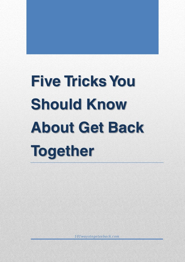 Five Tricks YouShould KnowAbout Get BackTogether      101waystogetexback.com