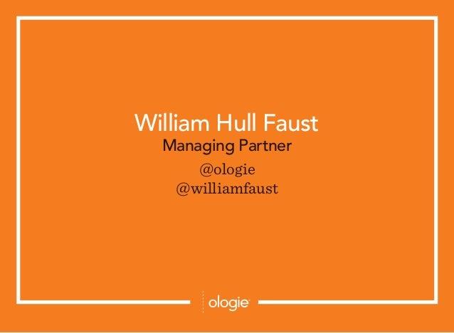 William Hull Faust Managing Partner @ologie @williamfaust