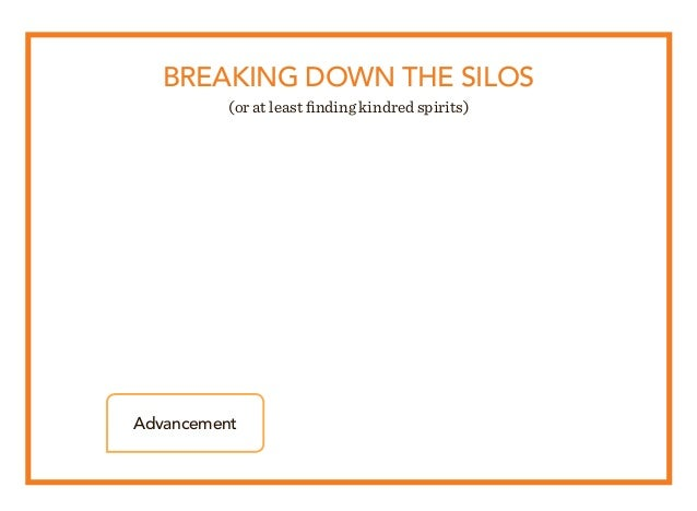 BREAKING DOWN THE SILOS (or at least finding kindred spirits) Advancement