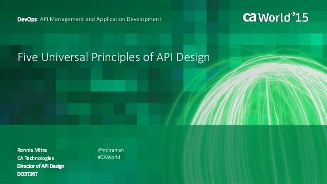 Five Universal Principles of API Design Ronnie Mitra DevOps: API Management and Application Development CA Technologies Di...