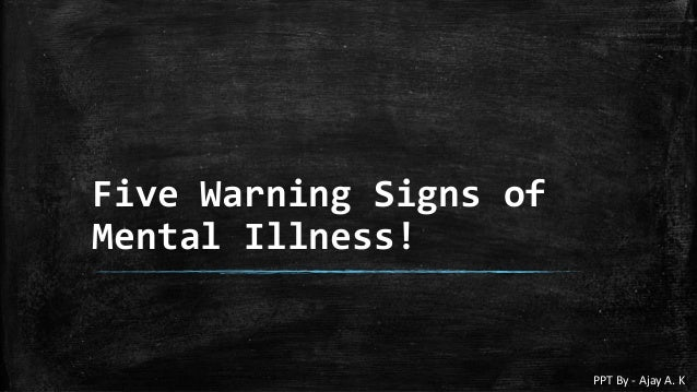 Five Warning Signs of Mental Illness! - Health and Wellbeing