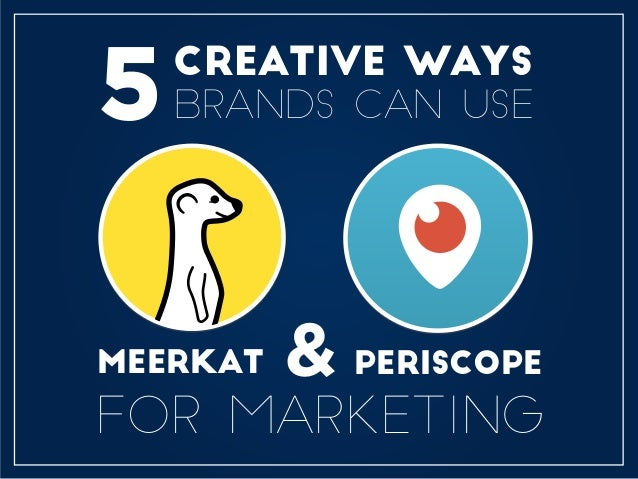 CREATIVE WAYS BRANDS CAN USE MEERKAT PERISCOPE& FOR MARKETING 5