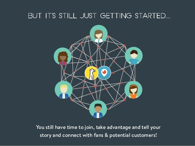 You still have time to join, take advantage and tell your story and connect with fans & potential customers! But it's STIL...