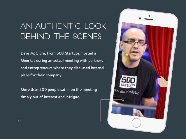 Dave McClure,from500 Startups,hosted a Meerkat duringan actual meeting with partners and entrepreneurs where they disc...
