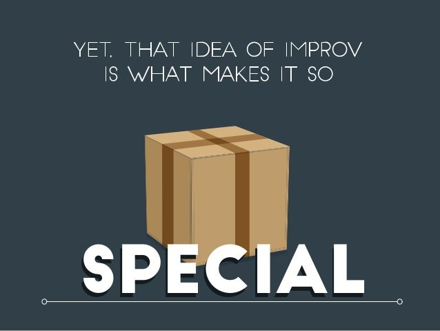 Yet, that idea of improv is what makes it so SPECIALSPECIAL