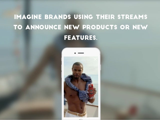 Imagine brands using their streams to announce new products or new features.