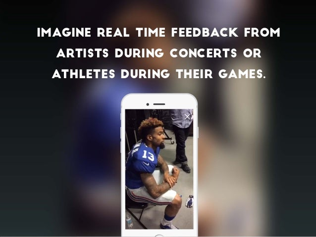 Imagine real time feedback from artists during concerts or athletes during their games.