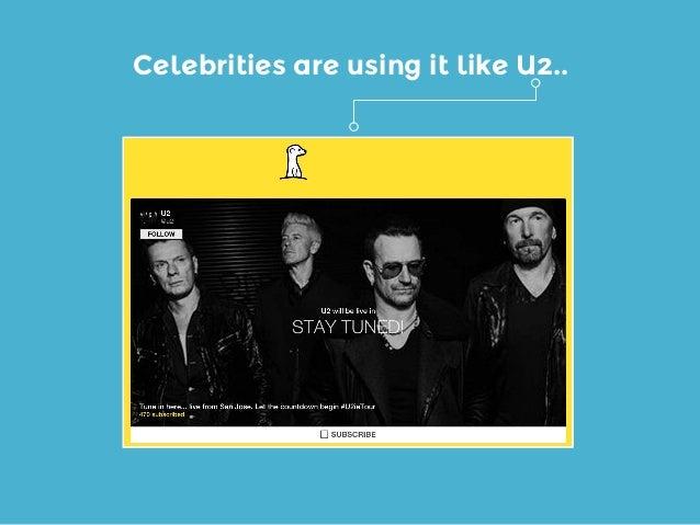 Celebrities are using it like U2..
