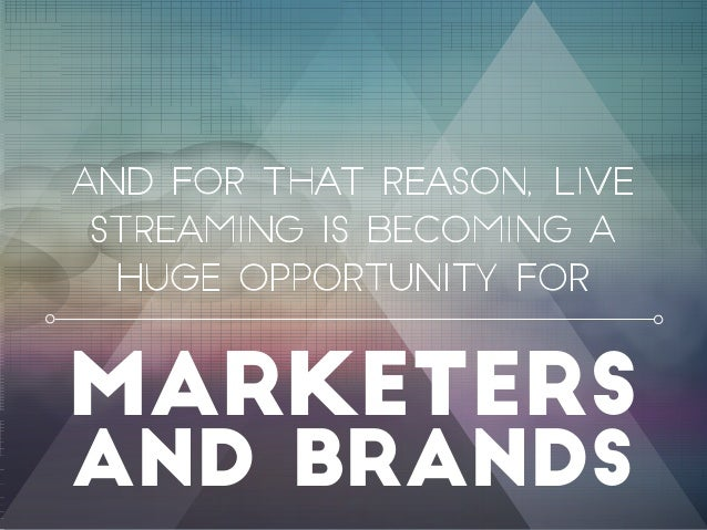 & And for that reason, live streaming is becoming a HUGE opportunity for marketers and brands