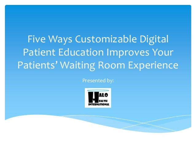 Five Ways Customizable Digital Patient Education Improves Your Patients' Waiting Room Experience Presented by: