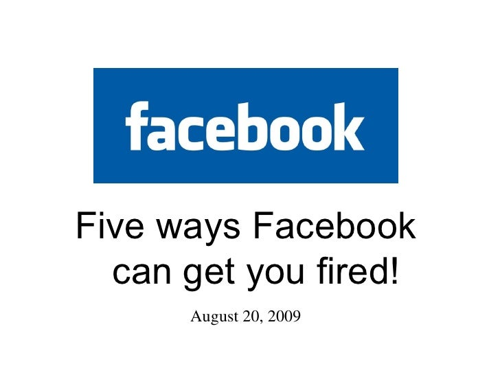 August 20, 2009 Five ways Facebook can get you fired!
