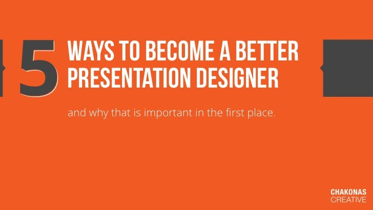 5   ways to become a better    presentation designer    and why that is important in the first place.                      ...