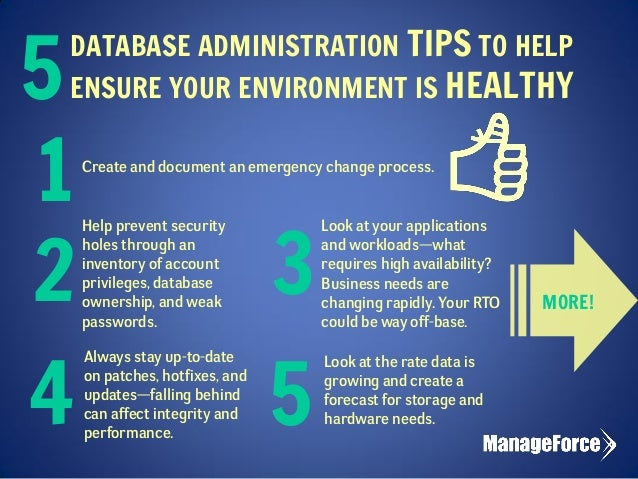DATABASE ADMINISTRATION TIPS TO HELP ENSURE YOUR ENVIRONMENT IS HEALTHY Create and document an emergency change process. H...