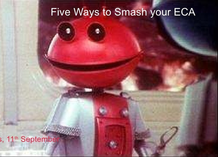Five Ways to Smash your ECA Hastings, 11 th  September