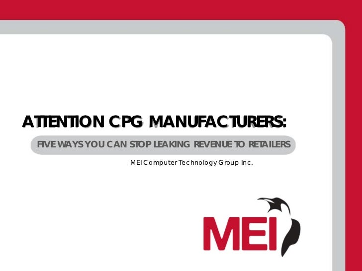 ATTENTION CPG MANUFACTURERS: FIVE WAYS YOU CAN STOP LEAKING REVENUE TO RETAILERS                   MEI Computer Technology...