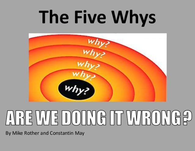 The Five Whys By Mike Rother and Constantin May