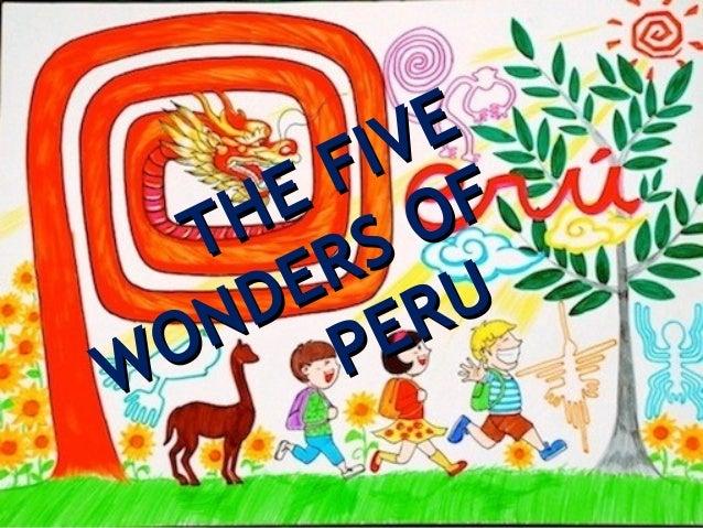 THE FIVE THE FIVE WONDERS OF WONDERS OF PERU PERU