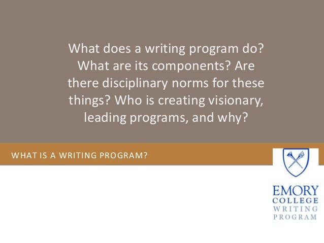 What does a writing program do?            What are its components? Are          there disciplinary norms for these       ...