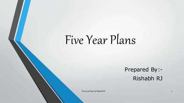 Five Year Plans Prepared By:- Rishabh RJ Five Year Plans by Rishabh RJ 1