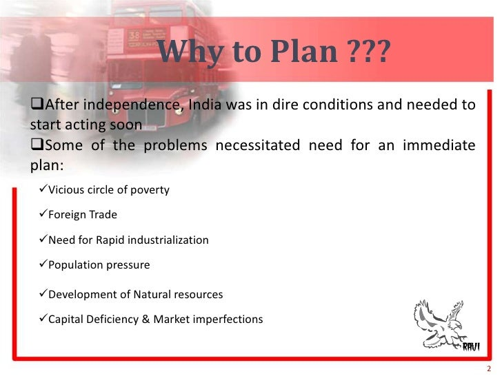 Why to Plan ???<br />2<br /><ul><li>After independence, India was in dire conditions and needed to start acting soon