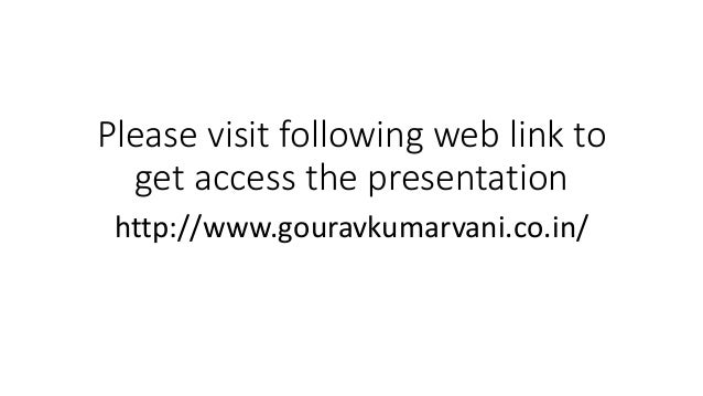 Please visit following web link to get access the presentation http://www.gouravkumarvani.co.in/
