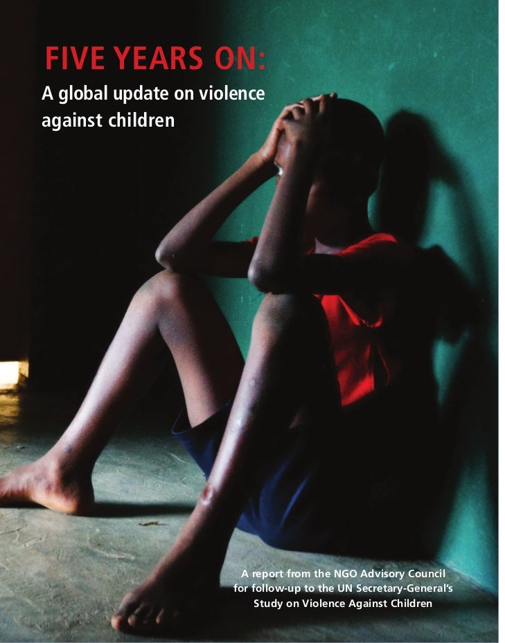 five years on:a global update on violenceagainst children                         A report from the NGO Advisory Council  ...