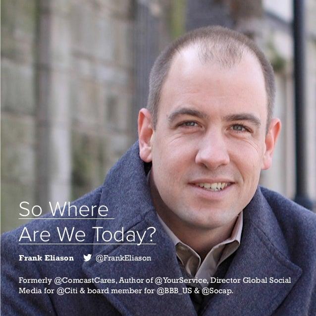 11   Five Years of Social Customer Care   #SocialCustCare Frank Eliason @FrankEliason Formerly @ComcastCares, Author of @Y...