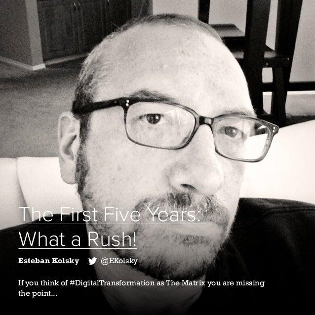 32   Five Years of Social Customer Care   #SocialCustCare The First Five Years: What a Rush! Esteban Kolsky @EKolsky If yo...