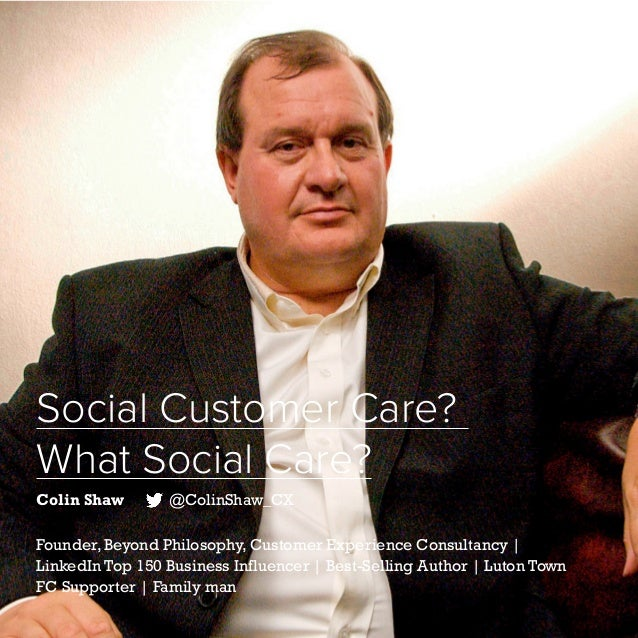 40   Five Years of Social Customer Care   #SocialCustCare Social Customer Care? What Social Care? Colin Shaw @ColinShaw_CX...
