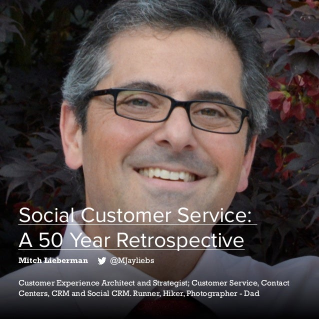 50   Five Years of Social Customer Care   #SocialCustCare Social Customer Service: A 50 Year Retrospective Mitch Lieberman...