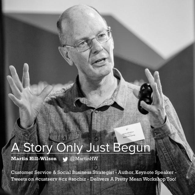 59   Five Years of Social Customer Care   #SocialCustCare A Story Only Just Begun Martin Hill-Wilson @MartinHW Customer Se...
