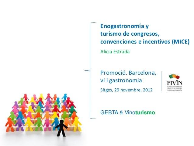 Enogastronomía yturismo de congresos,convenciones e incentivos (MICE)Alicia EstradaPromoció. Barcelona,vi i gastronomiaSit...