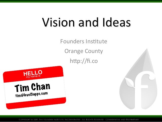 Vision	   and	   Ideas	    Founders	   Ins.tute	    Orange	   County	    h5p://fi.co	    Tim Chan tim@level3apps.com