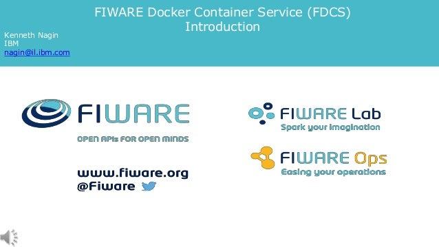 FIWARE Docker Container Service (FDCS) Introduction Kenneth Nagin IBM nagin@il.ibm.com