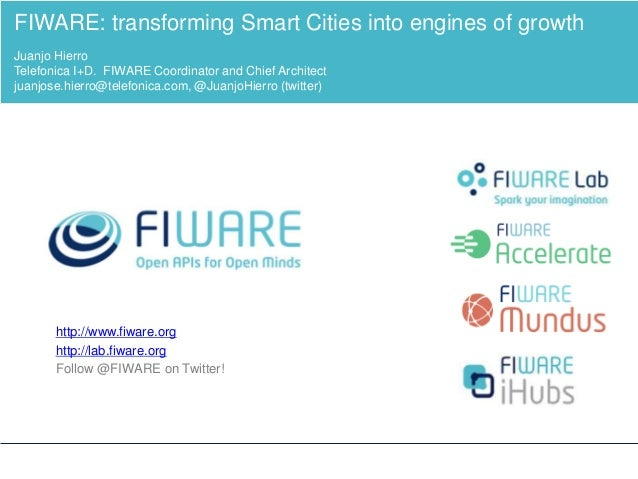 http://www.fiware.org http://lab.fiware.org Follow @FIWARE on Twitter! FIWARE: transforming Smart Cities into engines of g...