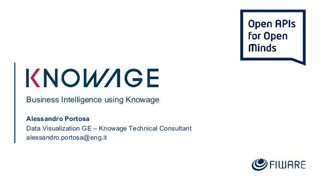 Business Intelligence using Knowage Alessandro Portosa Data Visualization GE – Knowage Technical Consultant alessandro.por...