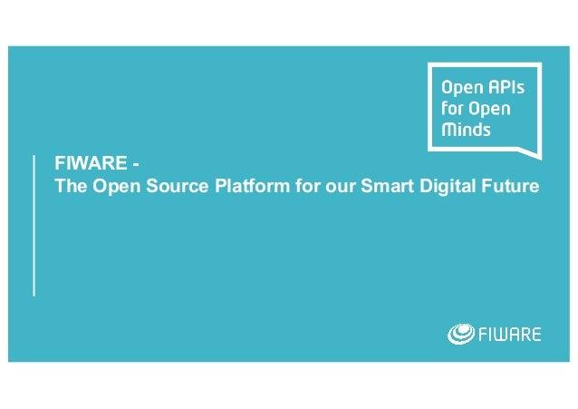 FIWARE - The Open Source Platform for our Smart Digital Future