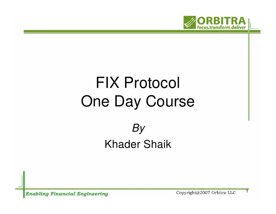 FIX Protocol One Day Course       By   Khader Shaik                     1