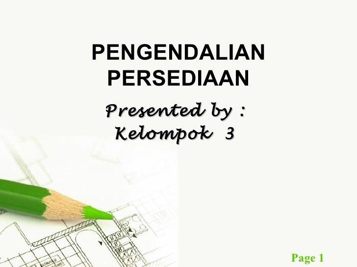 PENGENDALIAN PERSEDIAANPresented by : Kelompok 3                 Page 1