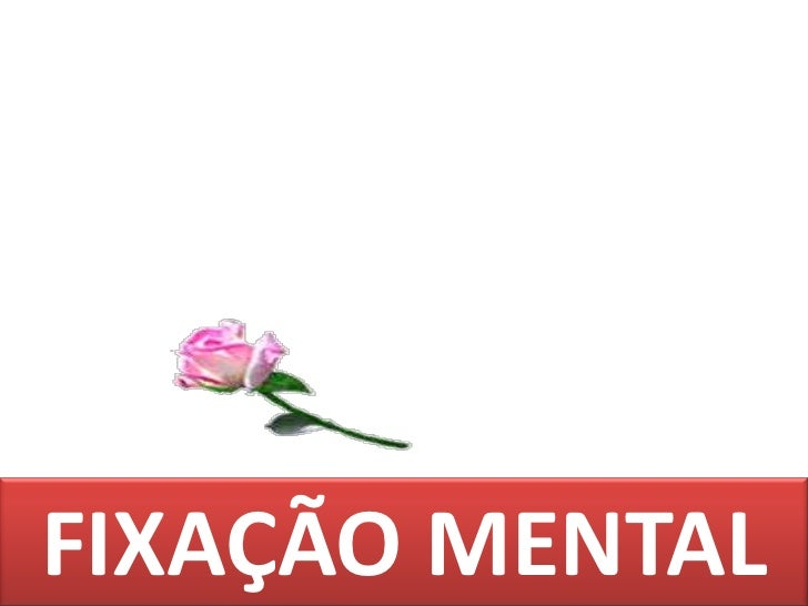 1<br />FIXAÇÃO MENTAL <br />