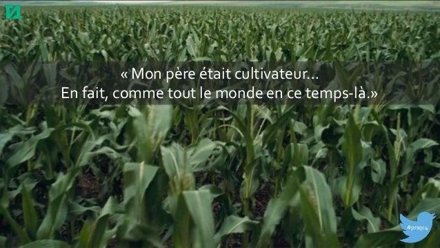 1 « Mon père était cultivateur… En fait, comme tout le monde en ce temps-là.» #prsqc4