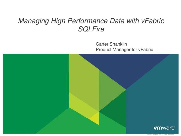 Managing High Performance Data with vFabric                 SQLFire                      Carter Shanklin                  ...