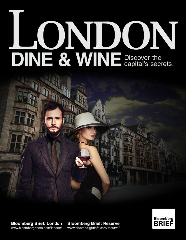 Dine & WineDiscover the capital's secrets. Bloomberg Brief: London www.bloombergbriefs.com/london/ Bloomberg Brief: Reserv...