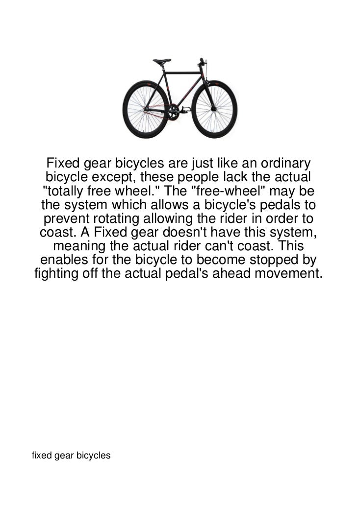 """Fixed gear bicycles are just like an ordinary   bicycle except, these people lack the actual  """"totally free wheel."""" The """"f..."""
